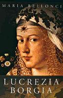 THE LIFE AND TIMES OF LUCREZIA BORGIA