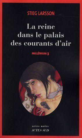 MILLENIUM, TOME 3 : LA REINE DANS LE PALAIS DES COURANTS D'AIR: REINE DANS LA PA