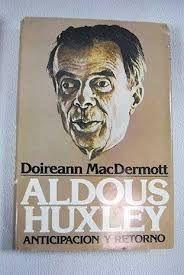 ALDOUS HUXLEY ANTICIPACIÓN Y RETORNO