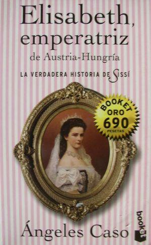 ELISABETH,EMPERATRIZ DE AUSTRIA-HUNGRIA . LA VERDADERA HISTORIA DE SI