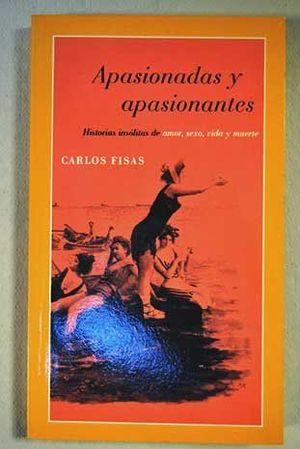APASIONADAS Y APASIONANTES. HISTORIAS INSOLITAS DE AMOR SEXO VIDA Y MUERTE