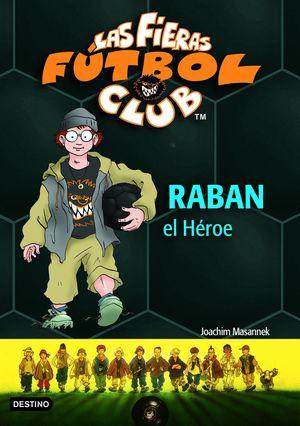 RABAN, EL HÉROE . LAS FIERAS DEL FÚTBOL CLUB 6