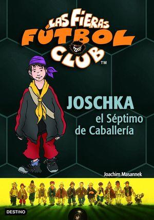 JOSCHKA, EL SÉPTIMO DE CABALLERÍA . LAS FIERAS DEL FÚTBOL CLUB 9