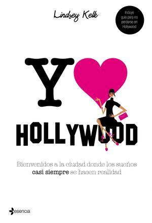 YO LOVE HOLLYWOOD. BIENVENIDOS A LA CIUDAD DONDE LOS SUEÑOS CASI SIEMPRE SE HACEN REALIDAD