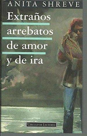 EXTRAÑOS ARREBATOS DE AMOR Y DE IRA