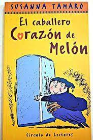 EL CABALLERO CORAZÓN DE MELÓN