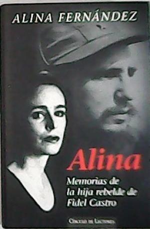 ALINA : MEMORIAS DE LA HIJA REBELDE DE FIDEL CASTRO