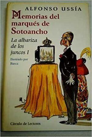 MEMORIAS DEL MARQUÉS DE SOTOANCHO : LA ALBARIZA DE LOS JUNCOS I