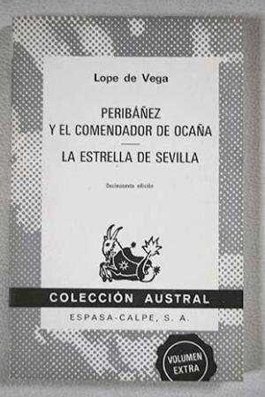PERIBÁÑEZ Y EL COMENDADOR DE OCAÑA ; LA ESTRELLA DE SEVILLA