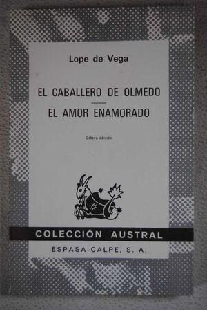 EL CABALLERO DE OLMEDO ; EL AMOR ENAMORADO