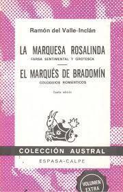LA MARQUESA ROSALINDA : FARSA SENTIMENTAL Y GROTESCA ; EL MARQUÉS DE BRADOMÍN :