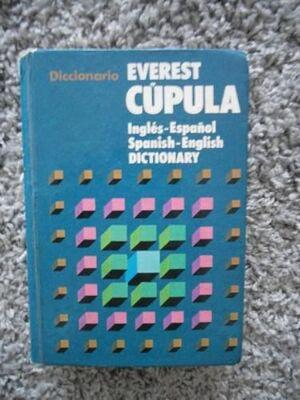DICCIONARIO EVEREST CÚPULA INGLÉS-ESPAÑOL, SPANISH-ENGLISH