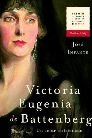 VICTORIA EUGENIA DE BATTENBERG. UN AMOR TRAICIONADO