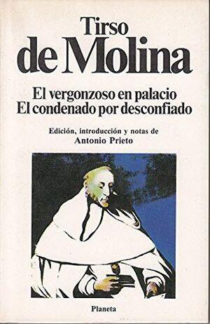 EL VERGONZOSO EN PALACIO ; EL CONDENADO POR DESCONFIADO