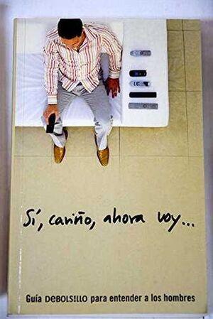SI, CARIÑO, AHORA VOY...