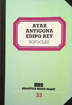 AYAX ; ANTÍGONA ; EDIPO REY