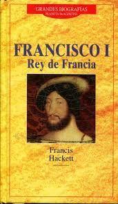 FRANCISCO I, REY DE FRANCIA