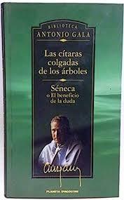 LAS CÍTARAS COLGADAS DE LOS ÁRBOLES ; SÉNECA O EL BENEFICIO DE LA DUDA