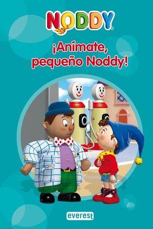 ¡ANÍMATE, PEQUEÑO NODDY!