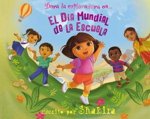 EL DÍA MUNDIAL DE LA ESCUELA (DORA LA EXPLORADORA. LIBRO REGALO)