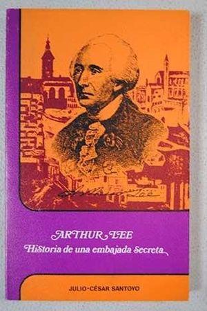 ARTHUR LEE. HISTORIA DE UNA EMBAJADA SECRETA