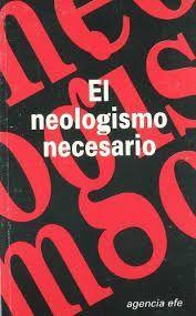 EL NEOLOGISMO NECESARIO