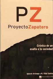 PROYECTO ZAPATERO. CRÓNICA DE UN ASALTO A LA SOCIEDAD