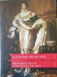 EL EQUIPAJE DEL REY JOSE; MEMORIAS DE UN CORTESANO DE 1815