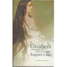 ELISABETH, EMPERATRIZ DE AUSTRIA-HUNGRÍA : O EL HADA MALDITA