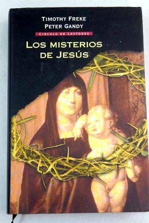 LOS MISTERIOS DE JESÚS : EL ORIGEN OCULTO DE LA RELIGIÓN CRISTIANA