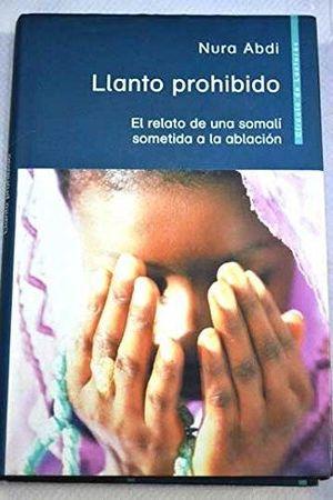 LLANTO PROHIBIDO : EL RELATO DE UNA SOMALÍ SOMETIDA A LA ABLACIÓN