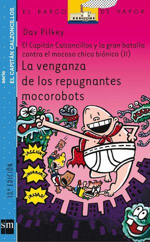 LA VENGANZA DE LOS REPUGNANTES MOCOROBOTS . EL CAPITÁN CALZONCILLOS Y LA GRAN BATALLA CONTRA EL MOCOSO CHICO BIÓNICO II