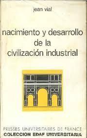 NACIMIENTO Y DESARROLLO DE LA CIVILIZACIÓN INDUSTRIAL