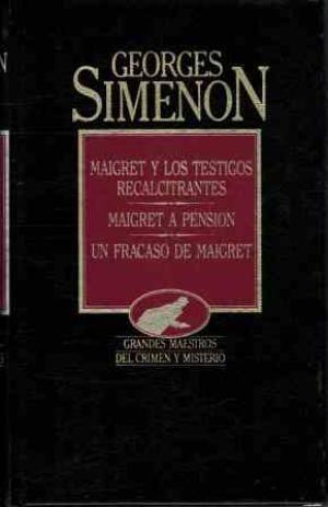 MAIGRET Y LOS TESTIGOS RECALCITRANTES / MAIGRET A PENSION / UN FRACASO DE MAIGRET