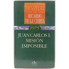 JUAN CARLOS I, MISIÓN IMPOSIBLE