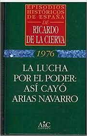 LA LUCHA POR EL PODER: ASI CAYO ARIAS NAVARRO
