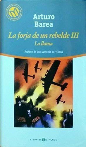 LA LLAMA. LA FORJA DE UN REBELDE III
