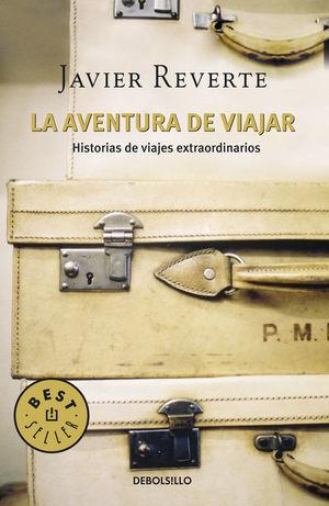 LA AVENTURA DE VIAJAR . HISTORIAS DE VIAJES EXTRAORDINARIOS