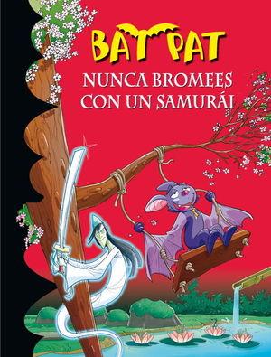 NUNCA BROMEES CON UN SAMURAI (SERIE BAT PAT 15)