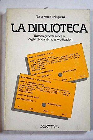 BIBLIOTECA, LA. TRATADO GENERAL SOBRE SU ORGANIZACIÓN, TÉCNICAS Y U