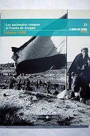 LOS NACIONALES ROMPEN EL FRENTE DE ARAGÓN, MARZO 1938