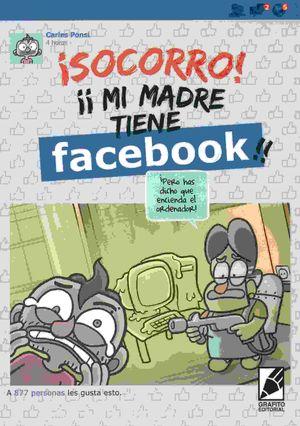 ¡SOCORRO! MI MADRE TIENE FACEBOOK