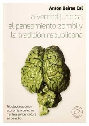 LA VERDAD JURÍDICA, EL PENSAMIENTO ZOMBI Y LA TRADICIÓN REPUBLICANA