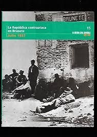 LA REPÚBLICA CONTRAATACA EN BRUNETE, JULIO 1937