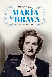 MARÍA LA BRAVA . LA MADRE DEL REY: UNA VIDA DE AMOR Y DEBER, HISTORIA