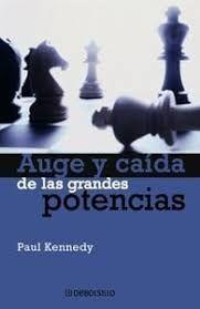 AUGE Y CAÍDA DE LAS GRANDES POTENCIAS