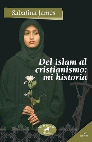 DEL ISLAM AL CRISTIANISMO: MI HISTORIA
