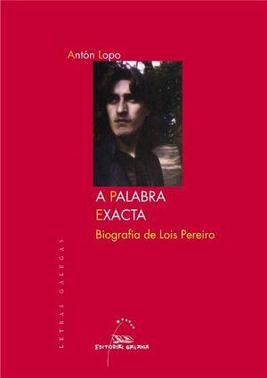 A PALABRA EXACTA. BIOGRAFÍA DE LOIS PEREIRO