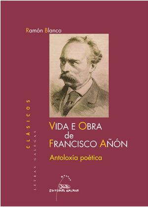 VIDA E OBRA DE FRANCISCO A?ON. ANTOLOXIA POETICA