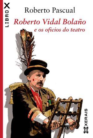 ROBERTO VIDAL BOLAÑO E OS OFICIOS DO TEATRO